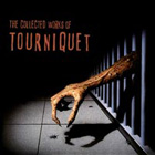 Tourniquet:The Collected Works
