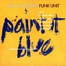 Nils Landgren Funk Unit:Paint It Blue