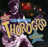 George Thorogood & the Destroyers:Baddest of