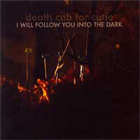 Death Cab for Cutie:I Will Follow You Into The Dark