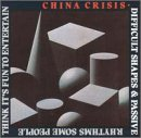 China Crisis:Difficult Shapes & Passive Rhythms, Some People Think It's Fun To Entertain