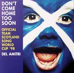 Del Amitri:Don't come home too soon (official Team Scotland song, World Cup '98)