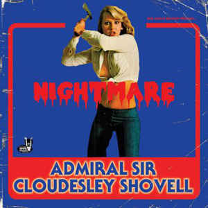 Admiral Sir Cloudesley Shovell: Nightmare Tour 7""