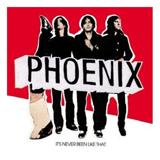 Phoenix:It's Never Been Like That