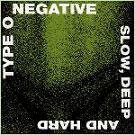 Type O Negative:Slow, deep and hard