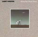 Larry Carlton:Alone/ But never alone