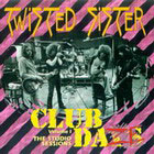 Twisted Sister:Club Daze Vol 1 - The Studio Sessions