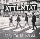 Attentat:Born To Be Malaj