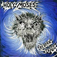 Holy Moses:Reborn Dogs
