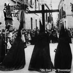Abysmal Grief: We Lead The Procession