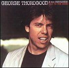 George Thorogood & the Destroyers:Bad To The Bone