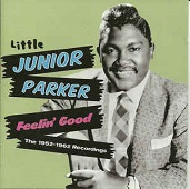 Little Junior Parker:Feelin' Good: The 1952-1962 Recordings