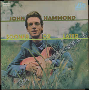 John Hammond:Sooner Or Later