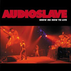 Audioslave:Show Me How To Live