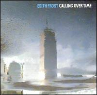 Edith Frost: Calling over time