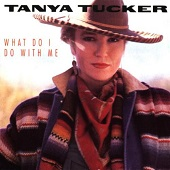 Tanya Tucker: What Do I Do With Me