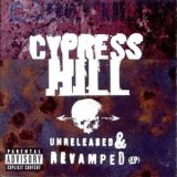 Cypress Hill:Unreleased & Revamped
