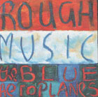 Blue Aeroplanes: Rough music