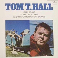 Tom T. Hall: Ballad Of Forty Dollars And His Other Great Songs