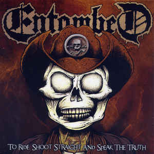 Entombed: To Ride, Shoot Straight And Speak The Truth