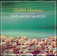 10,000 Maniacs:Love Among the Ruins
