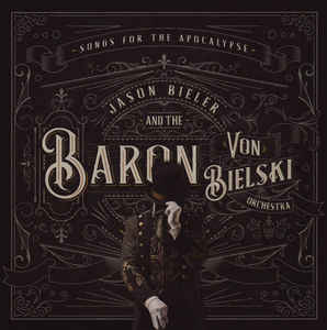 Jason Bieler And The Baron Von Bielski Orchestra:Songs For The Apocalypse
