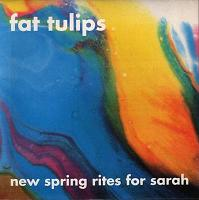 fat tulips:New Spring Rites For Sarah