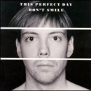 This perfect day:don't smile