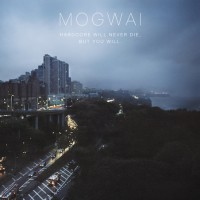 Mogwai:Hardcore Will Never Die, But You Will