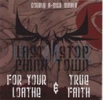 LAST STOP CHINA TOWN:For Your Loathe + True Faith