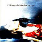 P J Harvey:To Bring You My Love