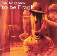 Nik Kershaw:To Be Frank