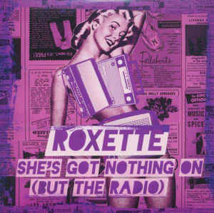 Roxette: She's Got Nothing On (But the Radio)