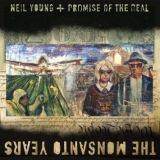 Neil Young + Promise of the Real:The Monsanto Years