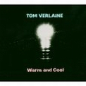 Tom Verlaine: Warm and cool