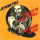 Jethro Tull:Too Old to Rock 'n' Roll: Too Young to Die!
