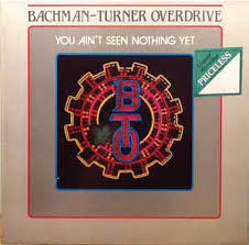 Bachman Turner Overdrive:you ain't seen nothing yet