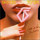 Twisted Sister:Love is for suckers