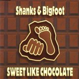 Shanks & Bigfoot:Sweet like chocolate