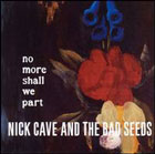 Nick Cave & The Bad Seeds:no more shall we part
