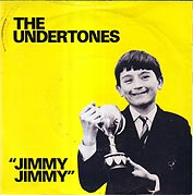 UNDERTONES:Jimmy Jimmy
