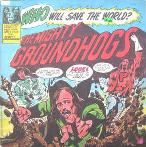 Groundhogs:Who Will Save The World?—The Mighty Groundhogs