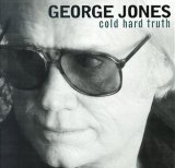 George Jones:Cold Hard Truth