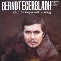 Berndt Egerbladh: Plays The Organ With A Swing