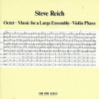 Steve Reich: Octet / Music For A Large Ensemble / Violin Phase