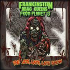 Frankenstein Drag Queens from Planet 13:The Late Late Late Show