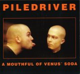 Piledriver:a mouthful of venus soda