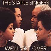 Staple Singers:We'll get Over