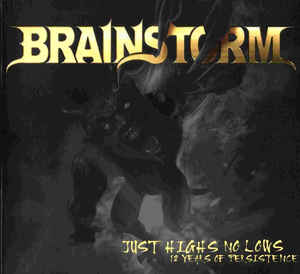 BRAINSTORM: Just Highs No Lows 12 Years Of Persistence