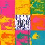 Johnny Thunders:Bootlegging The Bootleggers